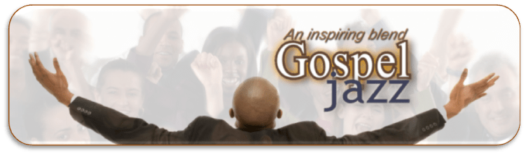 http://www.jazzradionetwork.com/wp-content/uploads/2014/01/Gospel-Jazz-header.png